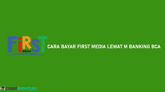 Cara Bayar First Media Lewat M Banking BCA
