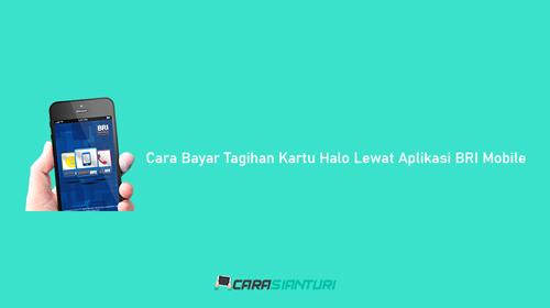 Cara Bayar Tagihan Kartu Halo Lewat Aplikasi BRI Mobile