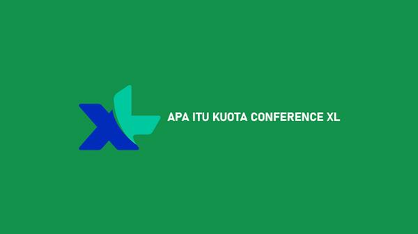 Apa Itu Kuota Conference XL dari Kegunaan dan Cara Menggunakan