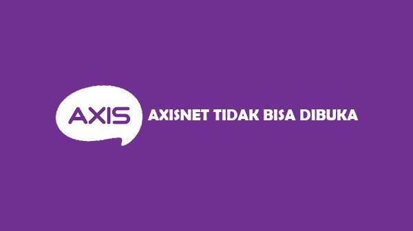 Penyebab dan Cara Mengatasi Axisnet Tidak Bisa Dibuka