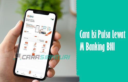 Cara Isi Pulsa Lewat M Banking BNI