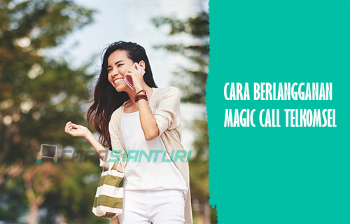 CARA BERLANGGANAN Magic Call Telkomsel